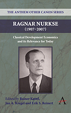 Ragnar Nurkse (1907-2007) : classical development economics and its relevance for today