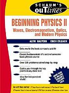 Schaum's outline of theory and problems of beginning physics II : waves, electromagnetism, optics, and modern physics