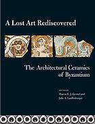 A lost art rediscovered : the architectural ceramics of Byzantium