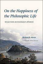 On the happiness of the philosophic life : reflections on Rousseau's Rêveries in two books