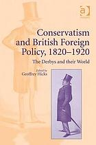 Conservatism and British foreign policy, 1820-1920 : the Derbys and their world