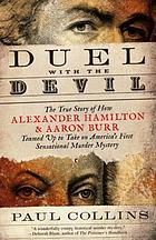 Duel with the devil : the true story of how Alexander Hamilton and Aaron Burr teamed up to take on America's first sensational murder mystery