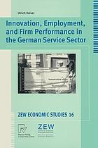 Innovation, employment, and firm performance in the German service sector : with 30 tables