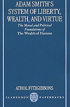 Adam Smith's system of liberty, wealth, and virtue : the moral and political foundations of The wealth of nations