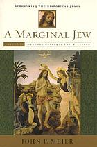 A marginal Jew : rethinking the historical Jesus. V. 2, Mentor, message and miracles