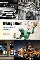 Driving Detroit : the quest for respect in the Motor City