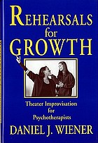 Rehearsals for growth : theater improvisation for psychotherapists