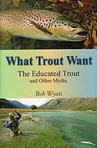 What trout want : the educated trout and other myths