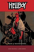 Hellboy. Seed of destruction. [Volume 1]