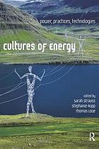 Cultures of energy : power, practices, technologies