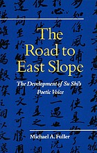 The road to East Slope : the development of Su Shi's poetic voice