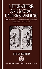 Literature and moral understanding : a philosophical essay on ethics, aesthetics, education, and culture