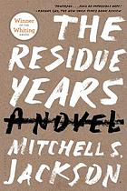 The residue years : a novel