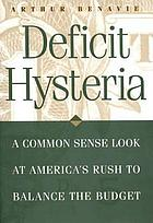 Deficit hysteria : a common sense look at America's rush to balance the budget