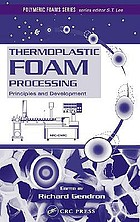 Thermoplastic foam processing : principles and development