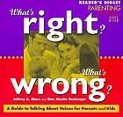 What's right? what's wrong? : a guide to talking about values for parents and kids