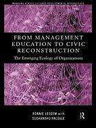 From management education to civic reconstruction : the emerging ecology of organizations