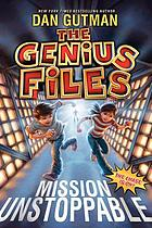 The Genius Files. bk.1, Mission unstoppable