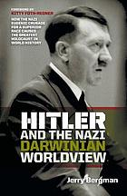 Hitler and the Nazi Darwinian worldview : how the Nazi eugenic crusade for a superior race caused the greatest holocaust in world history