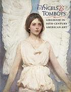 Angels & tomboys : girlhood in nineteenth-century American art