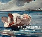 Watercolors by Winslow Homer : the color of light ; published in conjunction with an exhibition at the Art Institute of Chicago from February 16 to May 11, 2008]