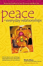 Peace in everyday relationships : resolving conflicts in your personal and work life