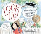 Look up! : bird-watching in your own backyard