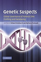 Genetic suspects : global governance of forensic DNA profiling and databasing
