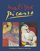 Matisse, Picasso : [Published to accompany the exhibition at the Museum of Modern Art, New York, 13 February - 19 May 2003; Tate Modern, London, 11 May - 18 August 2003; Les Galeries Nationales du Grand Palais, Paris, 25 September 2002 - 6 January 2003]