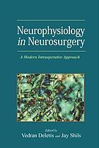 Neurophysiology in neurosurgery : a modern intraoperative approach