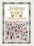 Jo Verso's world of cross stitch : 1001 motifs, borders and pattern ideas ; with hand-drawn charts and illustrations by the author.