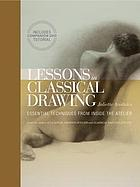 Lessons in classical drawing : essential techniques from inside the atelier