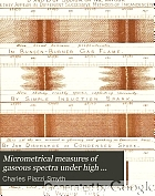 Micrometrical measures of gaseous spectra under high dispersion. By C. Piazzi Smyth. From the Transactions of the Royal society of Edinburgh, vol. 32, pt. 3.