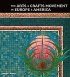 The arts & crafts movement in Europe & America : design for the modern world : [publ. with the exhibition The Arts & Crafts Movement in Europe & America, 1880 - 1920, organized by the Los Angeles County Museum of Art, Dec. 19, 2004 - Apr. 3, 2005 ...]
