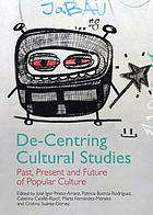 De-centring cultural studies : past, present and future of popular culture