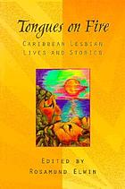 Tongues on fire : Caribbean lesbian lives and stories
