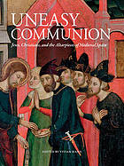 Uneasy communion : Jews, Christians, and the altarpieces of medieval Spain