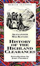 The history of the Highland clearances : containing a reprint of Donald Macleod's