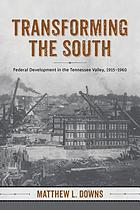 Transforming the South : federal development in the Tennessee Valley, 1915-1960