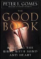 The good book : reading the Bible with mind and heart