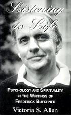 Listening to life : psychology and spirituality in the writings of Frederick Buechner