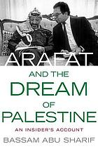 Arafat and the dream of Palestine : an insider's account
