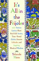 It's all in the frijoles : 100 famous Latinos share real-life stories, time-tested dichos, favorite folktales, and inspiring words of wisdom