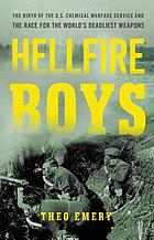 Hellfire boys : the birth of the U.S. Chemical Warfare Service and the race for the world's deadliest weapons