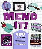 Mend it!: 400 easy repairs for everyday items from kitchenware & jewellery to furniture & textiles