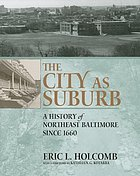 The city as suburb : a history of Northeast Baltimore since 1660