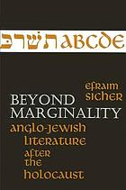 Beyond marginality : Anglo-Jewish literature after the Holocaust