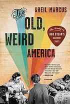 The old, weird America : the world of Bob Dylan's basement tapes