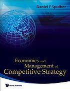 Economics and management of competitive strategy.