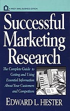 Successful marketing research : the complete guide to getting and using essential information about your customers and competitors